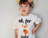 Oh for Fox Sake Baby Bodysuit and Youth T Shirts