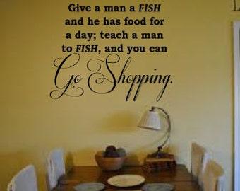 Give A Man A Fish, Go Shopping Vinyl Wall Art Decal
