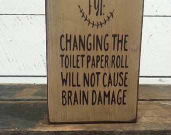 Changing the Toilet Paper Roll  will Not Cause brain Damage, Wood Block Sign, Home, Bath