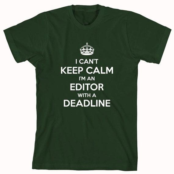 I Can't Keep Calm I'm An Editor With A Deadline Shirt - ID: 619