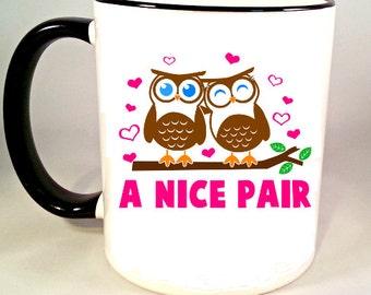 Funny Owl Coffee Mug, Funny Coffee Mug, A Nice Pair Owl Coffee Cup, Owl Mug, Funny Coffee Cup, Sublimated 11 oz, Handle & Rim in 4 Colors