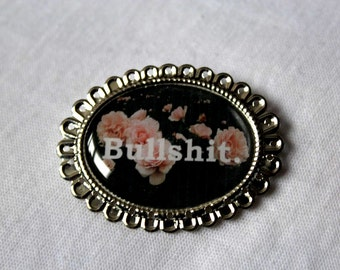"PIN lace resin ""BULLSHIT"" - flowers"