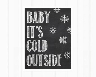 Chalkboard Art Print, Baby its Cold Outside, Chalkboard Typography, Holiday Decor, Chalkboard Sign