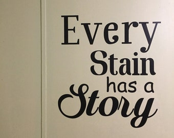 Every Stain Has a Story Laundry Room Vinyl Wall Decal.