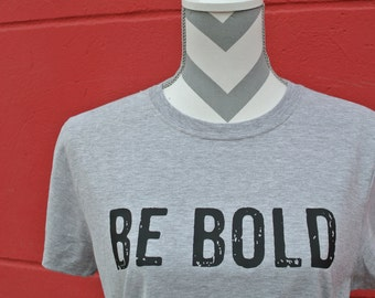 Be Bold Tee, motivational tee, inspirational shirt