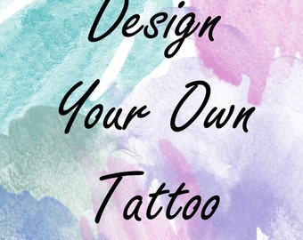Design Your Own Custom Personalized Temporary Tattoo Design - Any Design/ Image you want and in any size