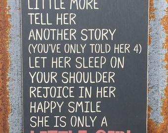 Hold her a little longer -Handmade Wood Sign