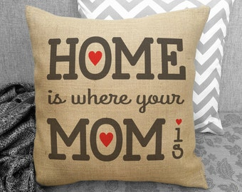 Home is where your Mom is Burlap Pillow. Perfect gift for mom. Mothers Day. Birthday