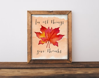 Thanksgiving Printable, 8x10 In All Things Give Thanks, There is Always Something to be Thankful For, Watercolor Red Fall Leaves