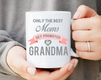Only The Best Moms Get Promoted To Grandma Mug,Mothers Day Mug, Gift for Mom, Baby Announcement, Baby Shower Gift, New Grandma Gift