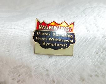 Warning Dieter Suffering from Withdrawl Symptoms Pin, diet Pin, humorous pu , dieting humor