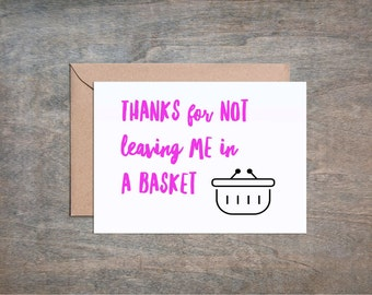 Thanks for Not Leaving me in a Basket. Funny Mother's Day Card. Funny Mom Birthday Card. Mother's Day Card.