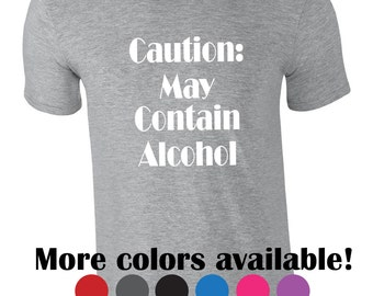 Fast shipping! Funny tshirt. Caution: may contain alcohol. Funny drinking shirt. Party tshirt with funny saying. Alcohol tee. Gag gift idea