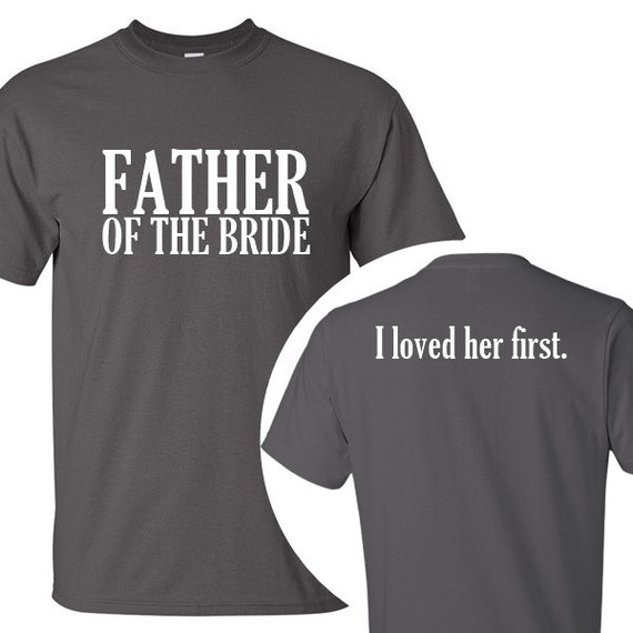 Father of the Bride / I loved her first. T-Shirt Wedding