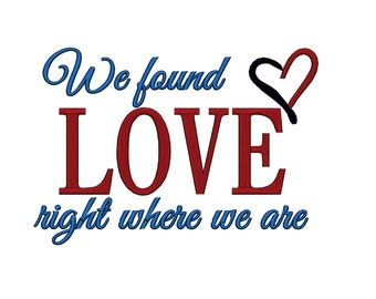We Found Love Right where We are. Instant Download Machine Embroidery Design. 4x4 5x7 6x10