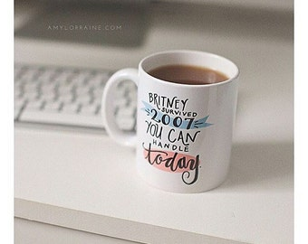 Britney Survived 2007 You Can Handle Today Funny Humorous Illustrated Coffee Mug Cup