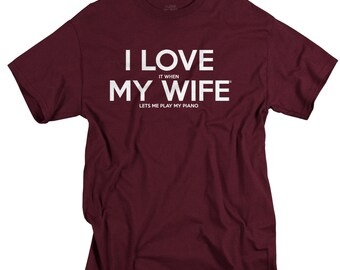 Piano Shirt - Teacher Gifts - I Love It When My Wife Tshirts - Music Tshirt for Men - Husband Gifts