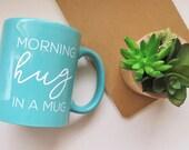VACATION SALE: Morning Hug In A Mug Coffee Cup // Cute Teal Mug // Coffee Lover Mug // Morning Motivation // Hug Mug // Inspirational Mug