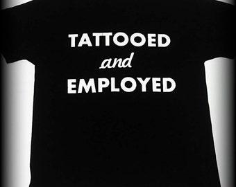 Tattooed and Employed t-shirt, Tattoo shirt, Tattooed, Tattoo Artist, Inked shirt, Tattoo clothing S, M, L, XL