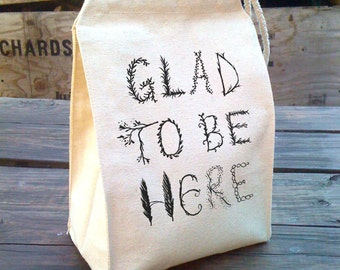Lunch bag, Glad to be here, cloth Lunch bags design, reusable washable tote positive message school text, Recycled Cotton Canvas Bag Handle