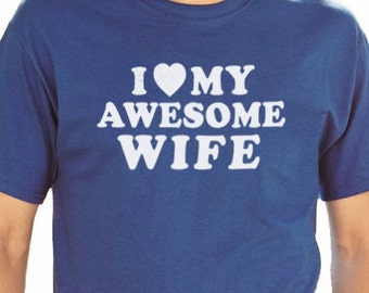 Dad Shirt I Love My Awesome Wife T-shirt Mens T Shirt Wife Shirt Valentines Day Gift Husband Shirt Wedding Gift Anniversary Gift