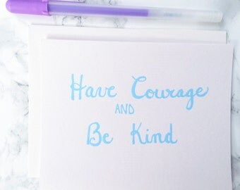 Have Courage and Be Kind! Hand Lettered Greeting Card - Just Because, Encouragement