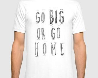Go Big Or Go Home Men T Shirt / T Shirt for Men / Men's Clothing / Men's Shirts / Art Shirt