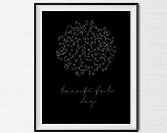 Art Print • Poster • BEAUTIFUL DAY • Black and White • Flower pattern • White flowers • Caligrahy