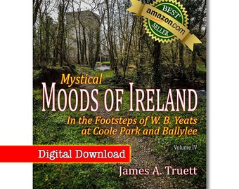 eBook-Vol. IV, In the Footsteps of W. B. Yeats at Coole Park and Ballylee (Mystical Moods of Ireland) by James A. Truett, Ireland, Yeats