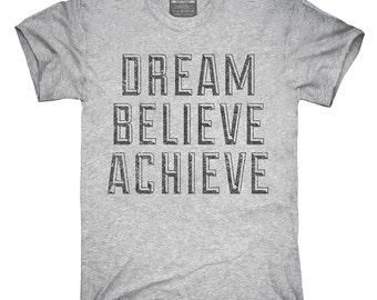 Dream Believe Achieve T-Shirt, Hoodie, Tank Top, Sleeveless