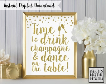 INSTANT DOWNLOAD Printable Sign / Time To Drink Champagne And Dance On The Table Party / Gold / White / Sparkle / JPEG file 5x7 8x10