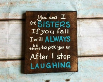 You and I are Sisters If you Fall I will always be there to pick you up, After I stop Laughing Wood Sign  ~   wine sign  ~ wooden wall art