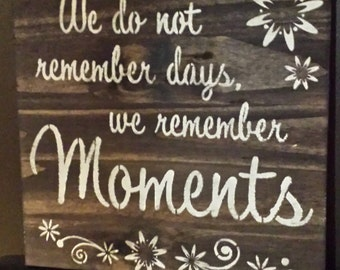 SPECIAL MOMENT SIGNS/We Do Not Remember Days We Remember Moments/Special Occasion Sign/Mothers Day Sign/Gift/Wedding Gift/Achievement