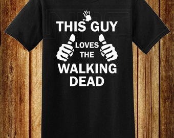 This Guy Loves The Walking Dead T-Shirt