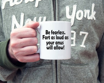 Funny coffee mug,  fart jokes, be fearless, motivational mug,  coffee mug, novelty mug, gifts for him, gifts for her, gifts under 20