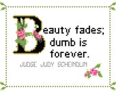 Judge Judy Schiendlin Quote Easy Cross Stitch Pattern: Beauty Fades; Dumb Is Forever. (Instant PDF Download)