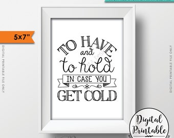 "To Have and To Hold In Case You Get Cold Rustic Wedding Sign, Wedding Favors, Black Text, 5x7"" Instant Download Digital Printable File"