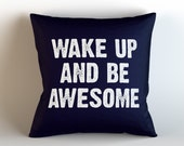 Wake Up and Be Awesome / Decorative Throw Pillow/ Pick Your Color/ Custom Color/ Fun Pillow/ Home Decor/ Student/ Dorm/ Gift/ Funny/