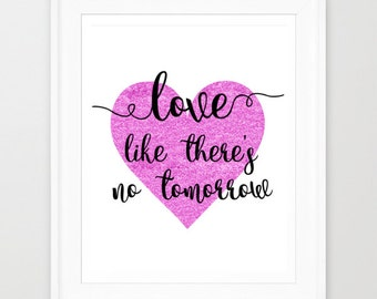 Love Printable, Love Like There's No Tomorrow, Printable Wall Art, Quote Art Print, Instant Download