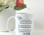 Yes I Am Still In My Pajamas... Coffee Tea Mug** Funny**Gift