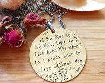 If you live to be 100 - Inspirational Handstamped Necklace Pendant love anniversary Christmas gift idea for mum grandma godmother wife bride