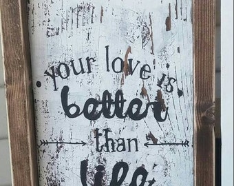 Your Love Is Better Than Life-Weathered Rustic Wooden Sign