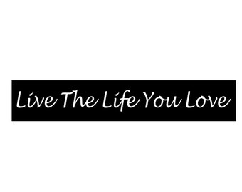 Primitive STENCIL - Live The Life You Love - 4 x 22 Stencil - Make your own signs!