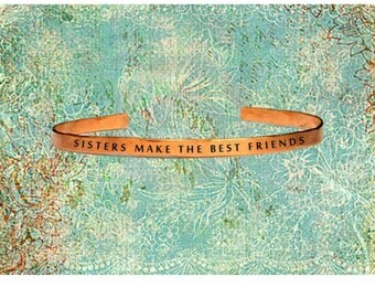 "Sisters Make The Best Friends | Cuff Bracelet Jewelry Hand Stamped 1/4"" Organic, Smooth Texture Copper Brass or Aluminum"