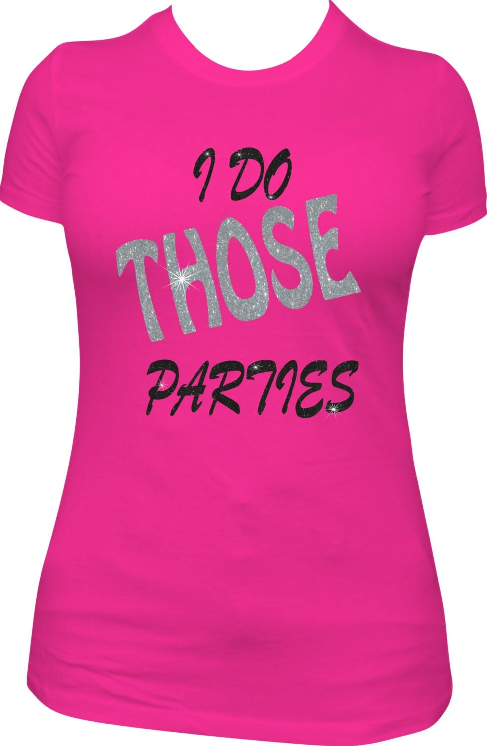 Custom All Glitter T Shirt I Do Those Parties By