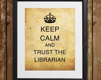 Keep Calm and Trust the Librarian Wall Art - Gift for Librarians - Library Wall Art - Library Print - Meme Print - Library Wall Decor