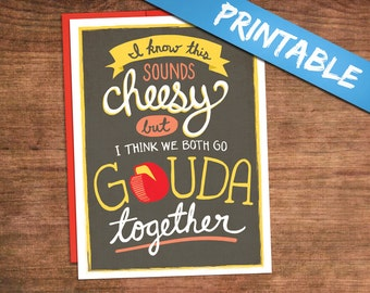 We Go Gouda Together PRINTABLE Love Card - Cheesy Funny Valentine Proposal Engagement Card for Fiancee, Girlfriend, Boyfriend, Husband, Wife