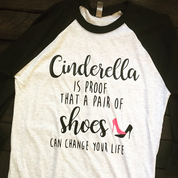Cinderella Is Proof That A Pair Of Shoes Can Change Your Life Baseball Raglan Tee, Country T Shirt, Southern T Shirt, Country Boutique Shirt
