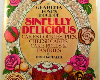 Grandma Rose's Book of Sinfully Delicious cakes, cookies, pies, cheese cakes, cake rolls & pastries by Rose Naftalin