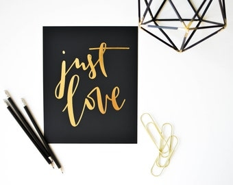 """Just Love / Calligraphy Print / Home Decor / Gold Foil / 8"""" x 10"""""""